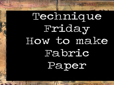 Technique Friday - How to make fabric paper