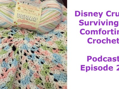 Disney Cruise Surviving & Comforting Crochet - Craft Podcast Episode 21