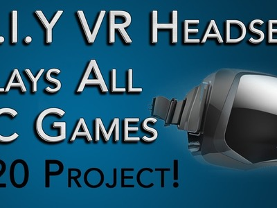 Virtual Reality Headset Tutorial: $20 and Plays Most PC Games! DIY VR Like Occulus