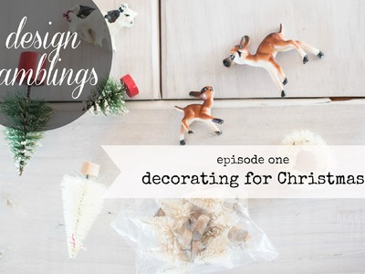 Design ramblings | episode 1 | decorating for christmas