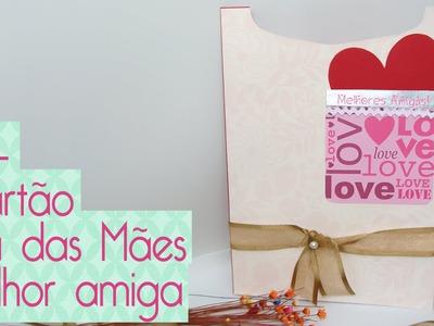 DIY- Cartão dia das Mães, Melhores Amigas