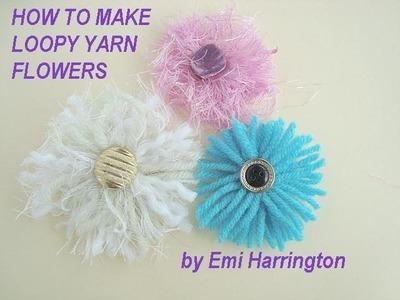 HOW TO MAKE LOOPY YARN FLOWERS