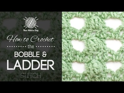 How to Crochet the Bobbles and Ladder Stitch