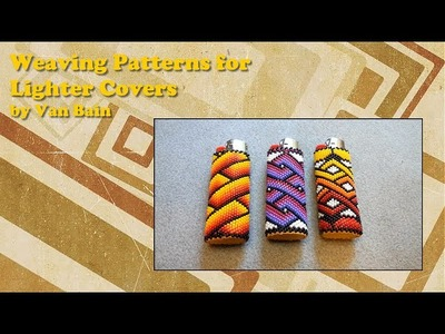 Beading: Weaving Patterns for Lighter Covers