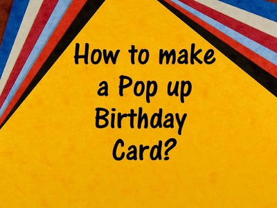 How to make a pop up Birthday Card?