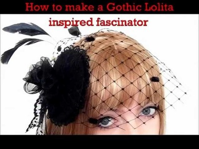 How to make a fascinator inspired Gothic Lolita style