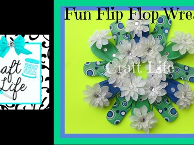Craft Life Fun Flip Flop Summer Wreath Tutorial ~ Room Decor
