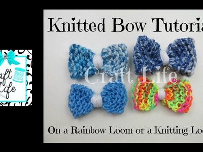 Craft Life Knitted Bow Tutorial on a Rainbow Loom or a Knitting Loom