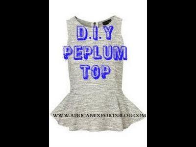 D.I.Y PEPLUM TOP TUTORIAL  (BEGINNER SEWING)