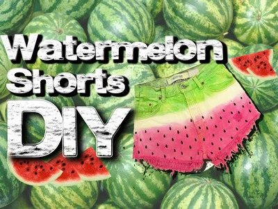 HOW TO MAKE WATERMELON SHORTS - EASY DIY TUTORIAL