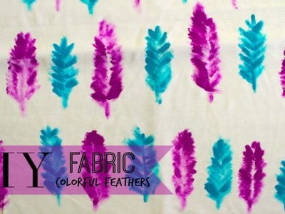 DIY Your Fabric: Colorful Feathers