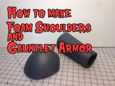 How to Make Foam Shoulder & Gaulet Armor, Tutorial.
