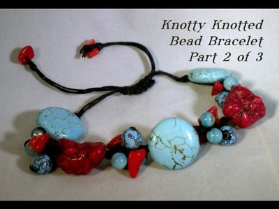 Knotty Knotted Bead Bracelet Tutorial - Part Two