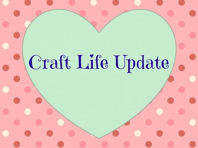 Craft Life Update ~ Posted on June 4th