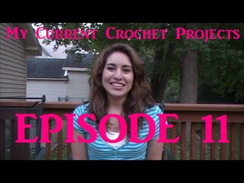 My Current Crochet Projects - Episode 11