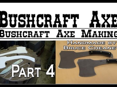Bushcraft Axe Making How to Make Handmade Bushcraft Axes Tutorial Part 4
