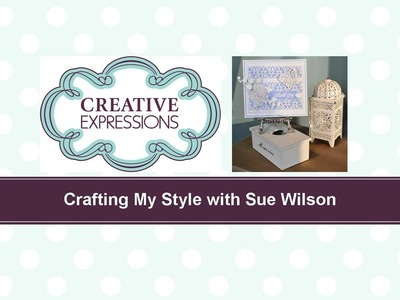 Crafting My Style with Sue Wilson – Borders for Background for Creative Expressions