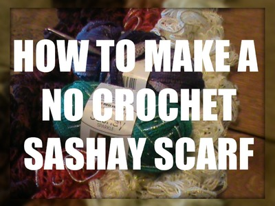 HOW TO MAKE A NO CROCHET SASHAY SCARF