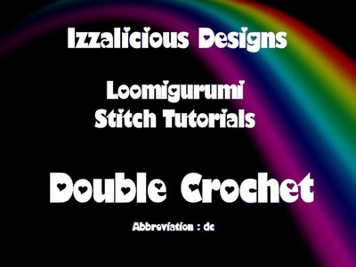 Rainbow Loom Loomigurumi.Amigurumi Double Crochet Stitch Tutorial - crochet with loom bands