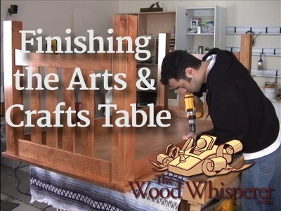 11 - Finishing the Arts and Crafts Table (Part 4 of 4)