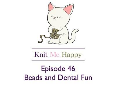 Episode 46 Beads and Dental Fun