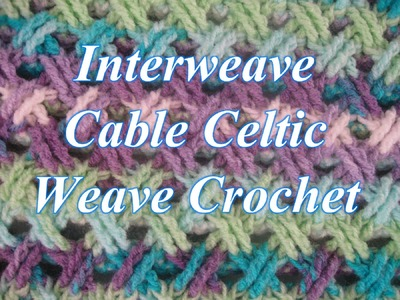 Interweave Cable Celtic Weave Crochet Stitch - Left Handed Crochet Tutorial