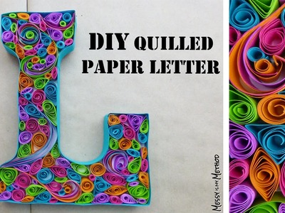 DIY Quilled Paper Letter │ Messy is my Method