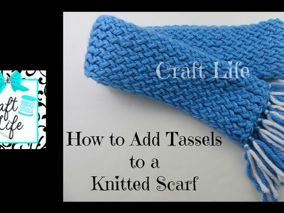 Craft Life Tutorial ~ How to Add Tassels to a Knitted Scarf
