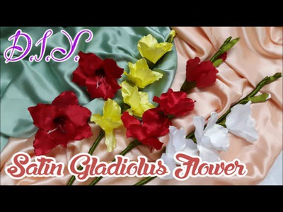 D.I.Y. Satin Gladiolus Flower - Tutorial