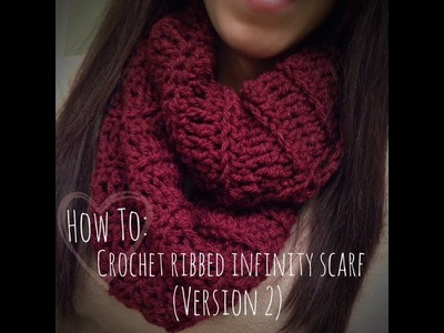 ♡ How To: Crochet Ribbed Infinity Scarf (Version 2)