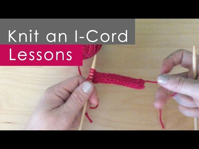 How to Knit an I-CORD: Knitting Lessons for Beginners