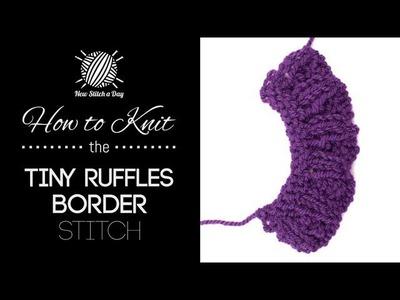 How to Knit the Tiny Ruffles Border Stitch
