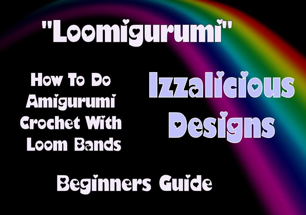 Rainbow Loom - Loomigurumi - Beginners Guide to Amigurumi Crochet with Loom Bands