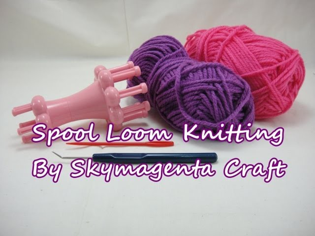 Spool Loom Knitting - HOW TO