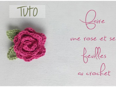 TUTO crochet :  Faire une rose et ses feuilles