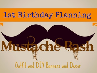 1st Birthday Planning- Mustache Bash- Outfit and DIY Decor
