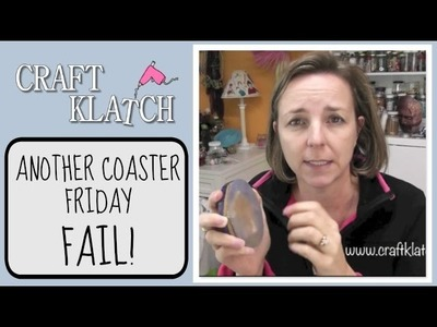 Another Coaster Friday FAIL!!!  Craft Klatch