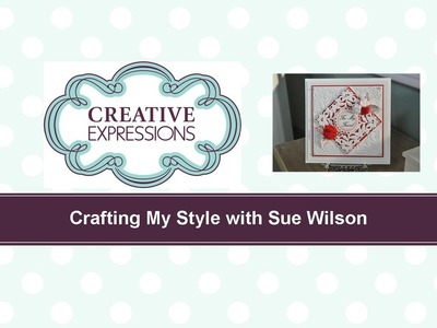 Craft Dies by Sue Wilson -- Tutorial Video; Spanish Rose for Creative Expressions