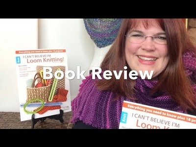 Book Review - I Can't Believe I'm Loom Knitting by Kathy Norris | Leisure Arts
