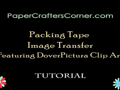 PaperCrafter's Corner Presents: Packing Tape Image Transfer Tutorial (Featuring ClipArt)