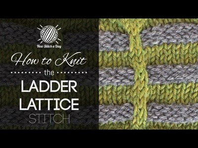 How to Knit the Ladder Lattice Stitch