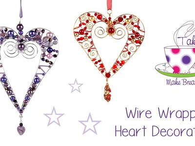 Wire Wrapped Heart Decorations - Linda Jones | Take A Make Break ♥