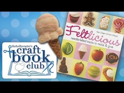 ♡ Craft Book Club - Feltlicious: Yummy Needle Felting! ♡