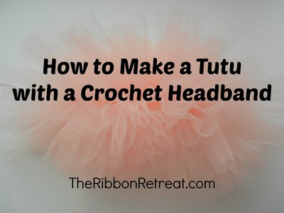 How to Make a Tutu with a Crochet Headband - TheRibbonRetreat.com