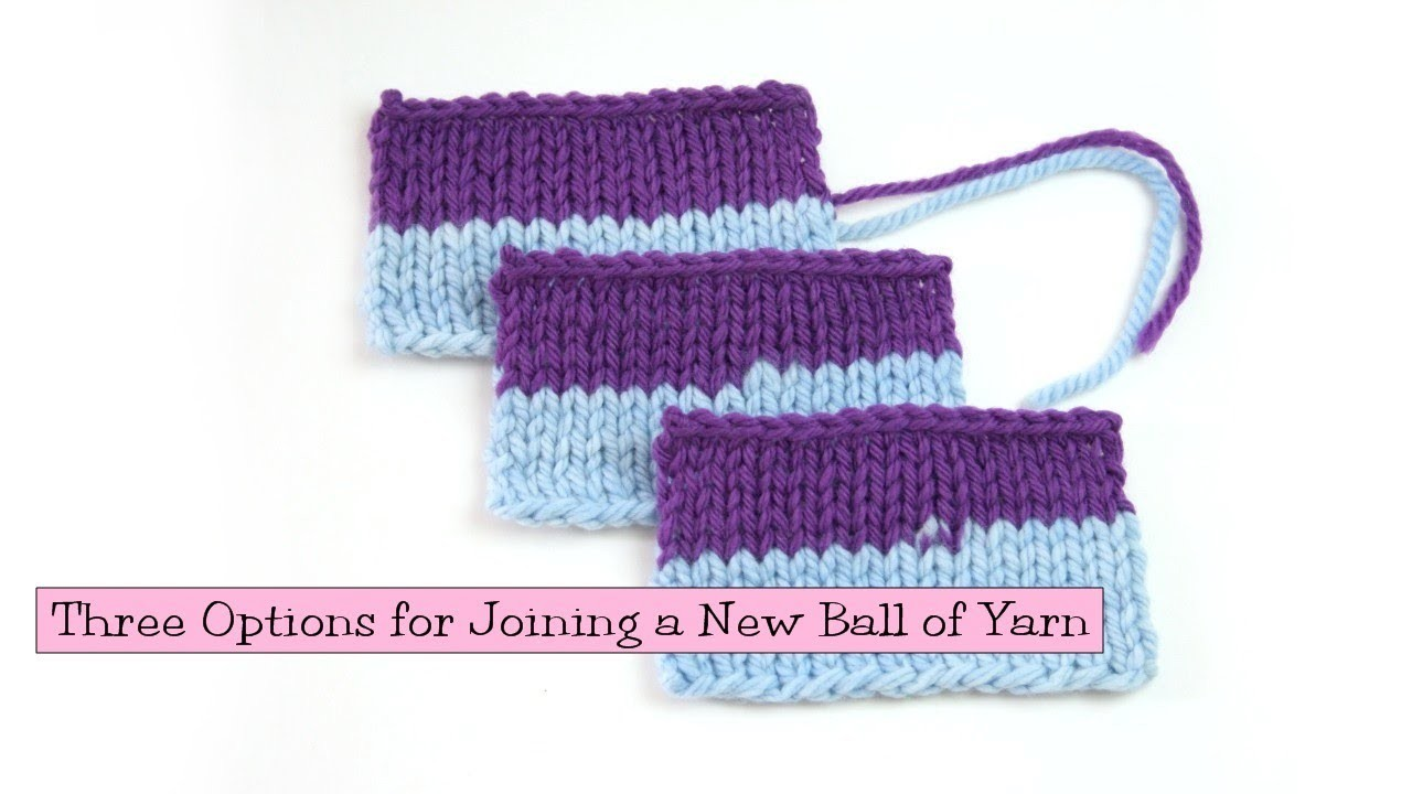 Knitting Help - Three Options for Joining a New Ball of Yarn