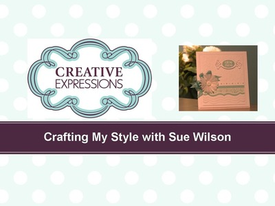 Craft Dies by Sue Wilson -- Tutorial Video -  Tissue Paper Flower Card for Creative Expressions