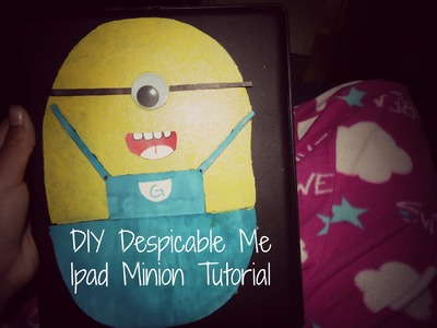DIY Despicable Me Ipad Case Minion Tutorial