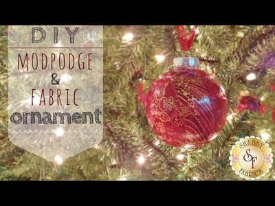 DIY Mod-Podge and Fabric Ornaments - Shabby Fabrics