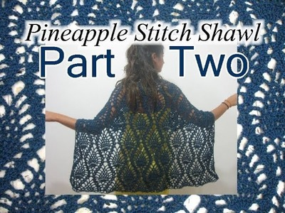 Pineapple Lace Shawl - Left Handed Crochet Tutorial - Part 2