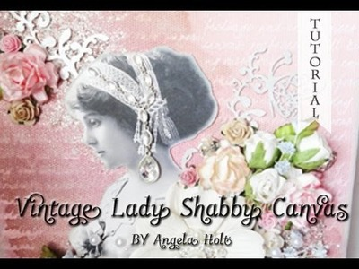 Vintage Lady Shabby Canvas Tutorial  SOLD